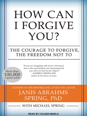 How Can I Forgive You?: The Courage to Forgive, the Freedom Not to Cover Image