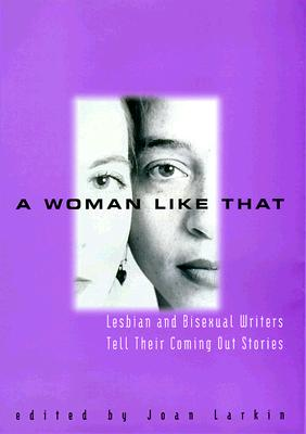 A Woman Like That:: Lesbian and Bisexual Writers Tell Their Coming Out Stories Cover Image