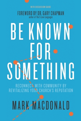 Be Known for Something: Reconnect with Community by Revitalizing Your Church's Reputation Cover Image
