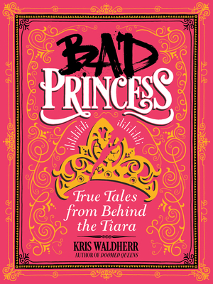 Bad Princess: True Tales from Behind the Tiara Cover Image