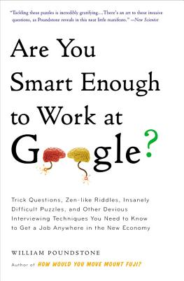 Are You Smart Enough to Work at Google?: Trick Questions, Zen-like Riddles, Insanely Difficult Puzzles, and Other Devious Interviewing Techniques You Need to Know to Get a Job Anywhere in the New Economy Cover Image