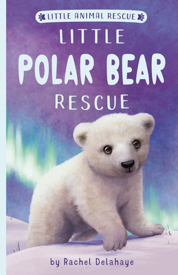 Little Polar Bear Rescue (Little Animal Rescue) Cover Image