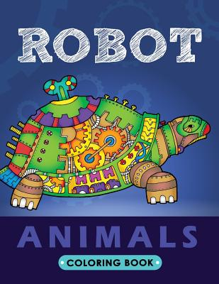 Robot Animals Coloring Book: Animals Transformer Unique Coloring Book Easy, Fun, Beautiful Coloring Pages for Adults and Grown-up Cover Image