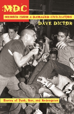 MDC: Memoir from a Damaged Civilization: Stories of Punk, Fear, and Redemption Cover Image