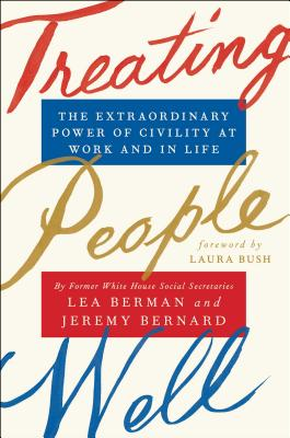 Treating People Well: The Extraordinary Power of Civility at Work and in Life Cover Image