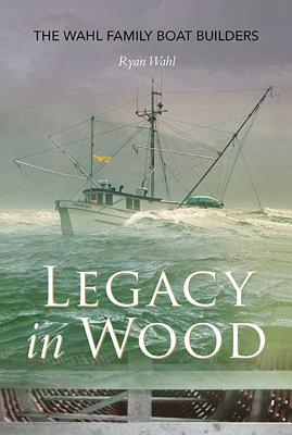 Legacy in Wood: The Wahl Family Boat Builders Cover Image