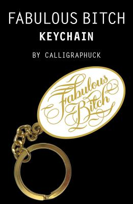 Fabulous Bitch Keychain: (Calligraphuck Funny Novelty Keychain, Stocking Stuffer Key Ring Gift) cover