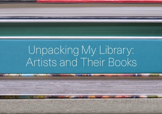 Unpacking My Library: Artists and Their Books Cover Image