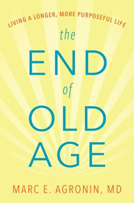 The End of Old Age: Living a Longer, More Purposeful Life Cover Image