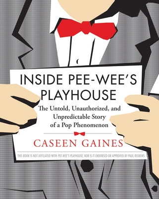 Inside Pee-Wee's Playhouse: The Untold, Unauthorized, and Unpredictable Story of a Pop Phenomenon Cover Image