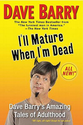 I'll Mature When I'm Dead: Dave Barry's Amazing Tales of Adulthood Cover Image