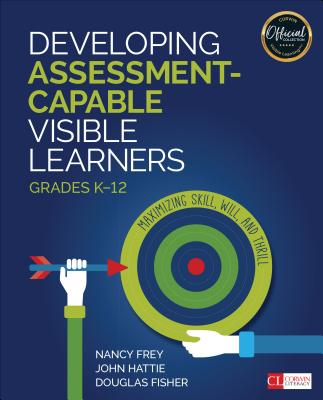 Developing Assessment-Capable Visible Learners, Grades K-12: Maximizing Skill, Will, and Thrill (Corwin Literacy) Cover Image
