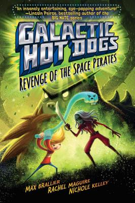 Galactic Hot Dogs: Revenge of the Space Pirates by Max Brallier, Rachel Maguire, and Nichole Kelley