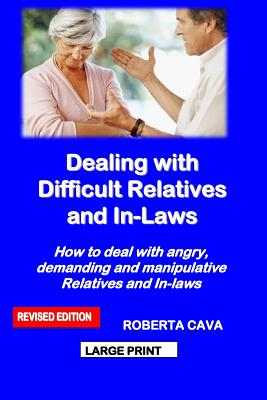 Dealing with Difficult Relatives and In-Laws: How to Deal with Angry, Demanding and Manipulative Relatives and In-Laws Cover Image