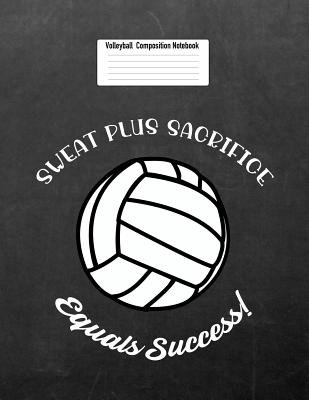 Sweat Plus Sacrifice Equals Success: Volleyball Composition Notebook for Girls Cover Image