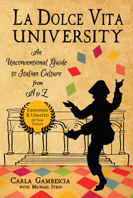 La Dolce Vita University, 2nd Edition: An Unconventional Guide to Italian Culture from A to Z Cover Image