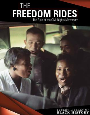The Freedom Rides: The Rise of the Civil Rights Movement (Lucent Library of Black History) Cover Image