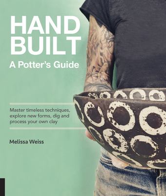 Handbuilt, A Potter's Guide: Master timeless techniques, explore new forms, dig and process your own clay Cover Image
