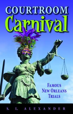 Courtroom Carnival: Famous New Orleans Trials Cover Image