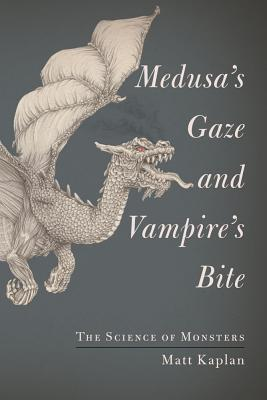 Medusa's Gaze and Vampire's Bite: The Science of Monsters Cover Image