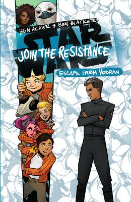 Star Wars: Join the Resistance, Escape from Vordan by Ben Acker & Ben Blacker