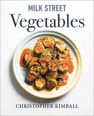 Milk Street Vegetables: 250 Bold, Simple Recipes for Every Season Cover Image