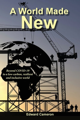 A World Made New: Beyond COVID-19 to a low-carbon, resilient and inclusive world Cover Image