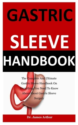 Gastric Sleeve Handbook: The Complete And Ultimate Gastric Sleeve Handbook On Everything You Need To Know About About Gastric Sleeve Surgery Cover Image