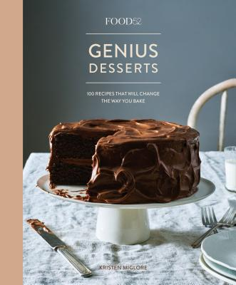 Food52 Genius Desserts: 100 Recipes That Will Change the Way You Bake [A Baking Book] (Food52 Works) Cover Image