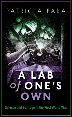 A Lab of One's Own: Science and Suffrage in the First World War Cover Image
