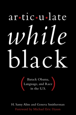 Articulate While Black: Barack Obama, Language, and Race in the U.S. Cover Image