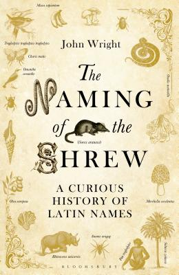 The Naming of the Shrew: A Curious History of Latin Names Cover Image