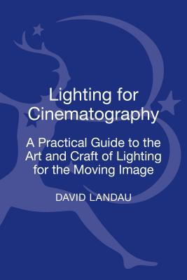 Lighting for Cinematography: A Practical Guide to the Art and Craft of Lighting for the Moving Image Cover Image