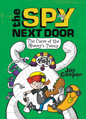 The Spy Next Door: The Curse of the Mummy's Tummy by Jay Cooper
