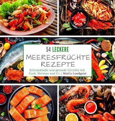 54 leckere Meeresfrüchterezepte: Schmackhafte und gesunde Gerichte mit Fisch, Shrimps und Co. Cover Image