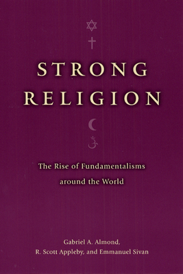 Strong Religion: The Rise of Fundamentalisms around the World (The Fundamentalism Project) Cover Image