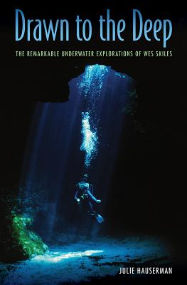 Drawn to the Deep: The Remarkable Underwater Explorations of Wes Skiles Cover Image