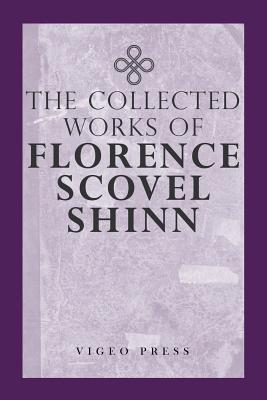The Complete Works Of Florence Scovel Shinn Cover Image