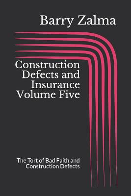 Construction Defects and Insurance Volume Five: The Tort of Bad Faith and Construction Defects Cover Image