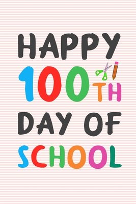 Happy 100th Day of School: 100 days of school writing prompts, activities and celebration ideas for kindergarten and first grade Cover Image