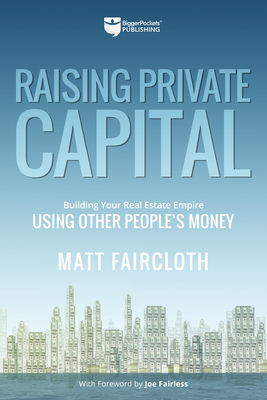 Raising Private Capital: Building Your Real Estate Empire Using Other People's Money Cover Image