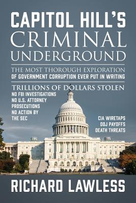 Capitol Hill's Criminal Underground: The Most Thorough Exploration of Government Corruption Ever Put in Writing Cover Image