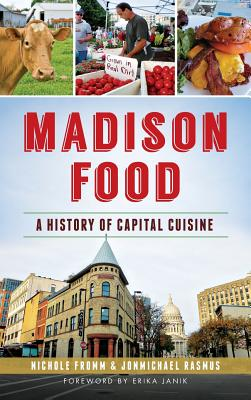 Madison Food: A History of Capital Cuisine Cover Image