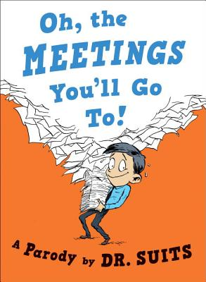Oh, the Meetings You'll Go To!: A Parody Cover Image