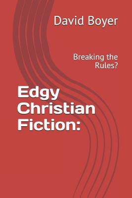 Edgy Christian Fiction: Breaking the Rules? Cover Image