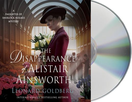 The Disappearance of Alistair Ainsworth: A Daughter of Sherlock Holmes Mystery (The Daughter of Sherlock Holmes Mysteries #3) Cover Image