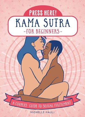 Press Here! Kama Sutra for Beginners: A Couples Guide to Sexual Fulfilment Cover Image