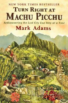 Turn Right at Machu Picchu: Rediscovering the Lost City One Step at a Time Cover Image