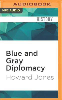 Blue and Gray Diplomacy: A History of Union and Confederate Foreign Relations Cover Image
