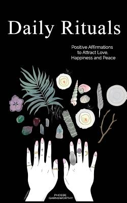 Daily Rituals: Positive Affirmations to Attract Love, Happiness and Peace Cover Image